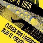 fluyan mis lagrimas dijo el policia philip dick tertulia literaria madrid