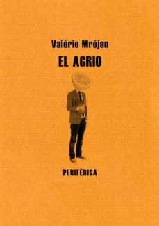 el-agrio-valerie-mrejen-tertulia-literaria-gratis-club-del-libro-madrid-novela